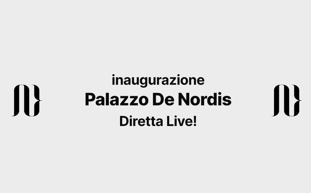 Inaugurazione Palazzo de Nordis - Diretta live!